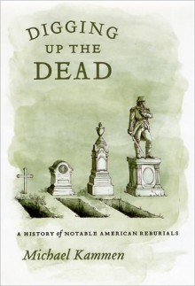 Digging Up the Dead - Michael Kammen