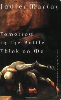 Tomorrow in the Battle Think on Me - Javier Marías, Margaret Jull Costa