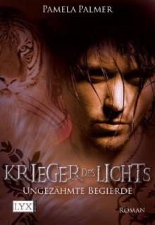 Ungezähmte Begierde (Krieger des Lichts, #2) - Pamela Palmer