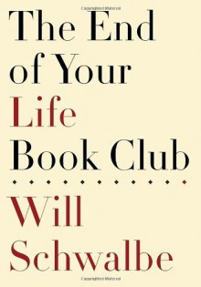 The End of Your Life Book Club by Schwalbe, Will (1st (first) Edition) [Hardcover(2012)] - Will Schwalbe