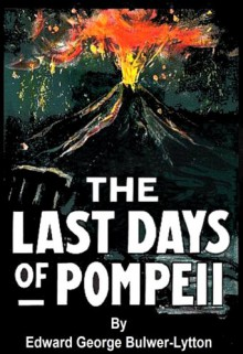 The Last Days of Pompeii [Illustrated] - Edward Bulwer-Lytton