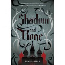 Shadow and Bone (The Grisha, #1) - Leigh Bardugo