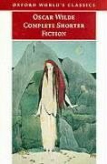 Complete Shorter Fiction (Oxford World's Classics) - Oscar Wilde, Isobel Murray