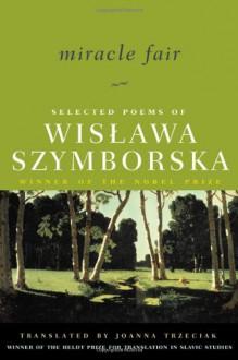 Miracle Fair: Selected Poems - Wisława Szymborska,Joanna Trzeciak,Czesław Miłosz