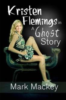 Kristen Flemings in a Ghost Story - Mark Mackey