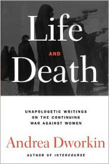 Life and Death - Andrea Dworkin