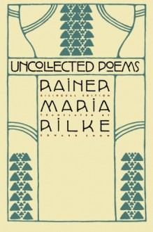 Uncollected Poems - Rainer Maria Rilke,Edward Snow