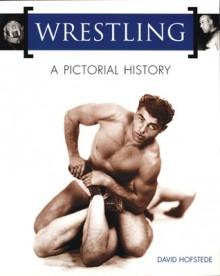 Wrestling: A Pictorial History - David Hofstede