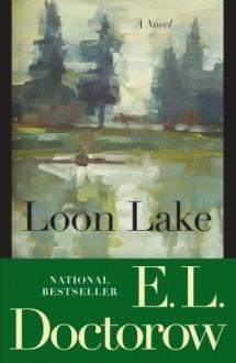 Loon Lake: A Novel - E.L. Doctorow
