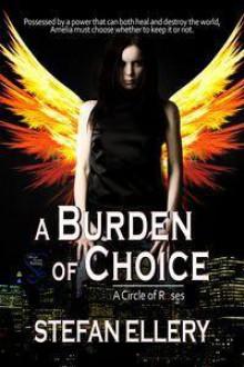 A Burden of Choice (A Circle of Rose, #1). - Stefan Ellery