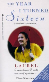 Laurel: The Year I Turned Sixteen (The Year I Turned 16) - Diane Schwemm