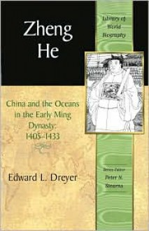 Zheng He: China and the Oceans in the Early Ming, 1405-1433 - Edward L. Dreyer