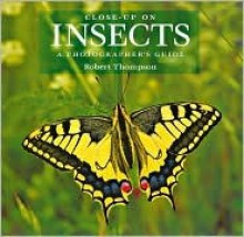 Close-Up on Insects: A Photographer's Guide - Robert Thompson