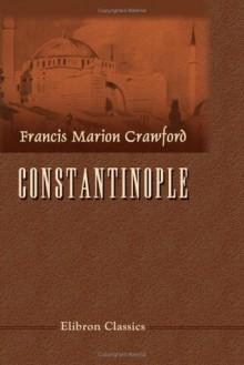 Constantinople - Francis Marion Crawford