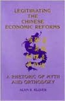Legitimating Chinese Economic Refo: A Rhetoric of Myth and Orthodoxy - Alan Kluver