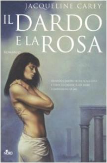 Il dardo e la rosa (Trilogia di Phèdre, #1) - Jacqueline Carey