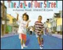The Jazz of Our Street - Fatima Shaik, Earl B. Lewis