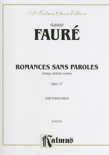 Romances Sans Paroles, Opus 17: (Songs Without Words) - Gabriel Faure