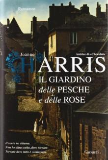 Il giardino delle pesche e delle rose - Joanne Harris,Laura Grandi