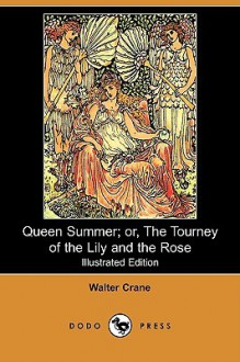 Queen Summer; Or, the Tourney of the Lily and the Rose (Illustrated Edition) (Dodo Press) - Walter Crane