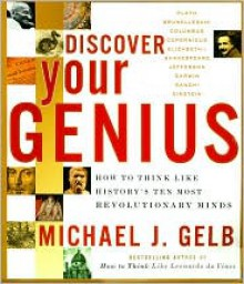 Discover Your Genius: How to Think Like History's Ten Most Revolutionary Minds - Michael J. Gelb, Norma Miller, Martin Kemp, J. Gelb Michael