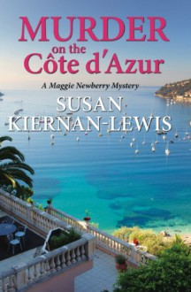 Murder on the Côte d'Azur (Maggie Newberry Mysteries) - Susan Kiernan-Lewis
