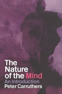 The Nature of the Mind: An Introduction - P. Carruthers