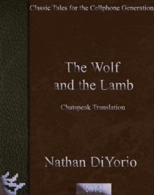 The Wolf and the Lamb [Chatspeak Translation] - Nathan DiYorio, George Fyler Townsend, Aesop