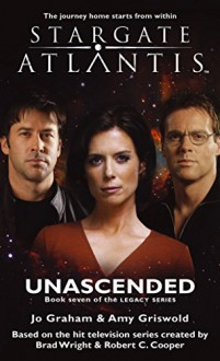 STARGATE ATLANTIS: Unascended (book 7 in the Legacy series) - Jo Graham, Amy Griswold