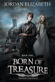 Born of Treasure (Treasure Chronicles Book 2) - Elizabeth Jordan