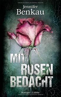 Mit Rosen bedacht: Roman - Jennifer Benkau