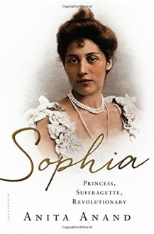 Sophia: Princess, Suffragette, Revolutionary - Anita Anand