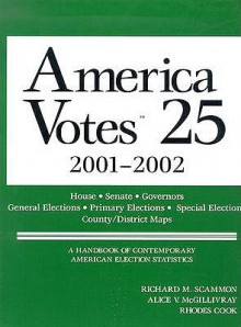American Votes 25: A Handbook of Contemporary American Election Statistics - Richard M. Scammon, Rhodes Cook, Alice V. McGillivray