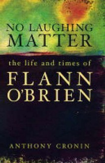 No Laughing Matter: The Life and Times of Flann O'Brien - Anthony Cronin