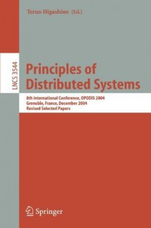 Principles of Distributed Systems: 8th International Conference, OPODIS 2004, Grenoble, France, December 15-17, 2004, Revised Selected Papers (Lecture ... Computer Science and General Issues) - Teruo Higashino