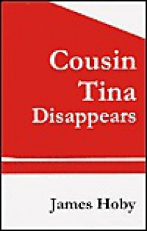 Cousin Tina Disappears - James Hoby