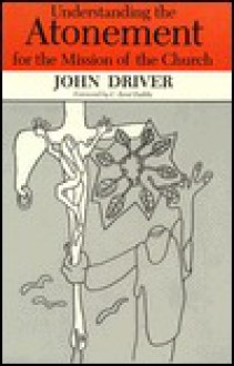 Understanding the Atonement for the Mission of the Church - John Driver