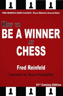 How to Be a Winner at Chess - Fred Reinfeld