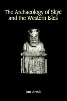 The Archaeology of Skye and the Western Isles - Ian Armit