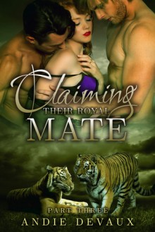 Claiming Their Royal Mate Part Three - Andie Devaux