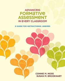 Advancing Formative Assessment in Every Classroom: A Guide for Instructional Leaders - Connie M. Moss, Susan M. Brookhart