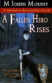 A Fallen Hero Rises - M. Joseph Murphy
