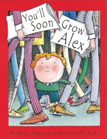You'll Soon Grow, Alex (Orchard Picturebooks) - Andrea Shavick, Russell Ayto, Russell Ayto