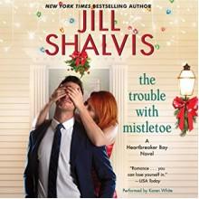 The Trouble with Mistletoe: A Heartbreaker Bay Novel - Jill Shalvis,Karen White