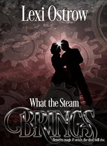 What the Steam Brings - Lexi Ostrow
