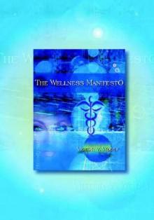 The Wellness Manifesto: 95 Treatises on Holodynamic Health - Victor Vernon Woolf