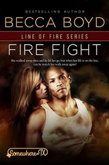Fire Fight: Somewhere, TX (Line of Fire Book 2) - Becca Boyd