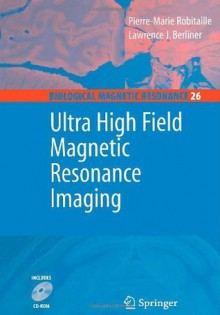 Ultra High Field Magnetic Resonance Imaging (Biological Magnetic Resonance) - Pierre-Marie Robitaille, Lawrence Berliner