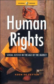 Human Rights: Social Justice in the Age of the Market - Koen De Feyter