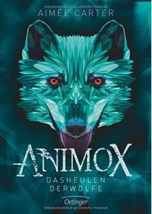 Animox. Das Heulen der Wölfe - Aimee Carter,Frauke Schneider,Maren Illinger